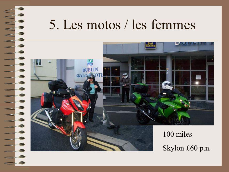 5. Les motos / les femmes 100 miles Skylon £60 p.n.