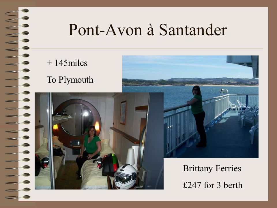 Pont-Avon à Santander Brittany Ferries £247 for 3 berth + 145miles To Plymouth