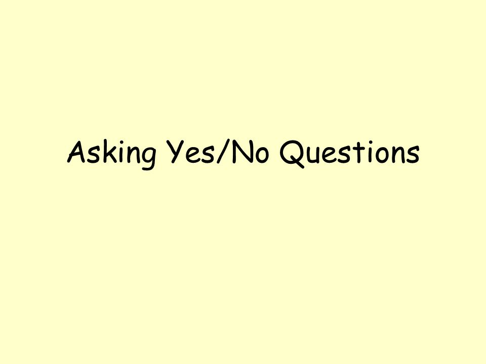 You have already learned how to ask some yes/no questions.