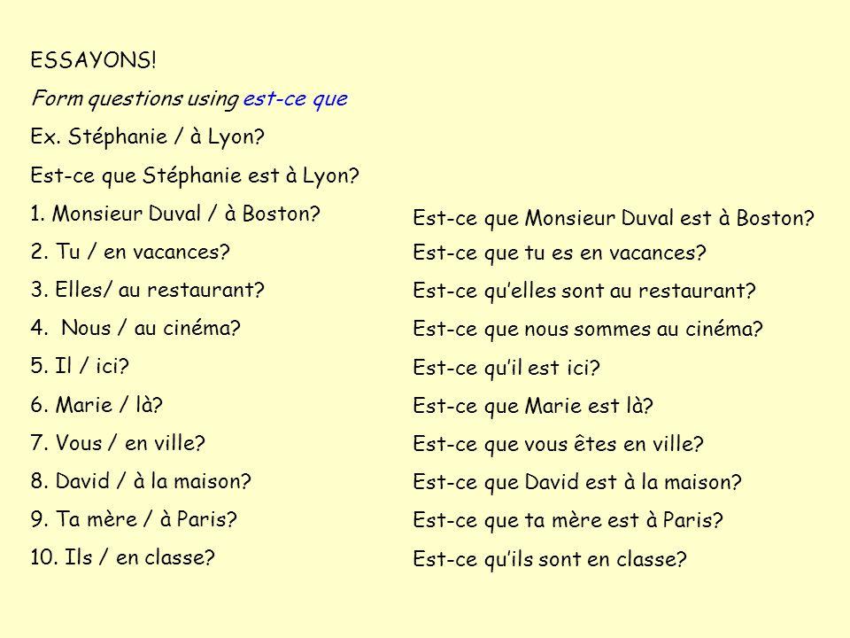 ESSAYONS.Form questions using est-ce que Ex. Stéphanie / à Lyon.