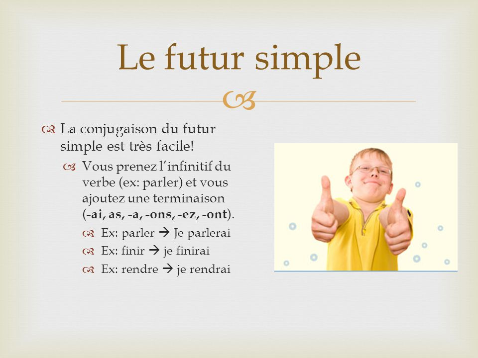   La conjugaison du futur simple est très facile.