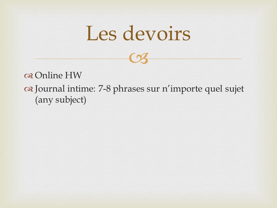   Online HW  Journal intime: 7-8 phrases sur n'importe quel sujet (any subject) Les devoirs