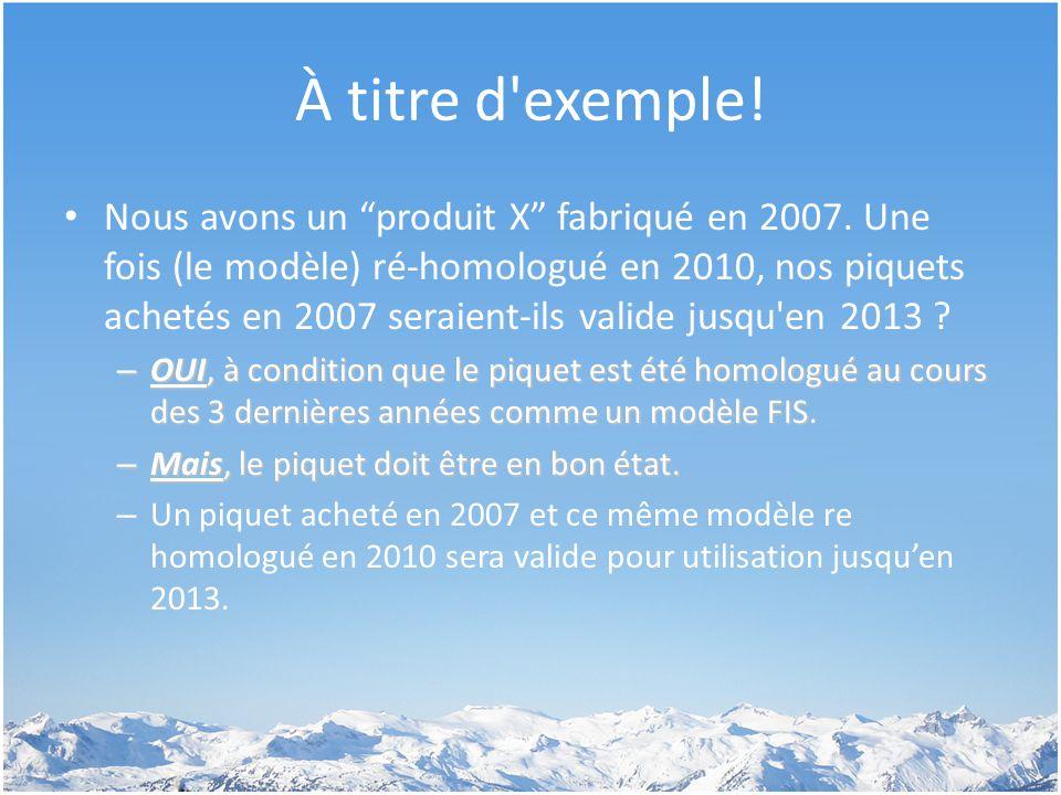 """À titre d'exemple! Nous avons un """"produit X"""" fabriqué en 2007. Une fois (le modèle) ré-homologué en 2010, nos piquets achetés en 2007 seraient-ils val"""