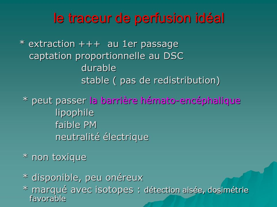 le traceur de perfusion idéal * extraction +++ au 1er passage captation proportionnelle au DSC captation proportionnelle au DSC durable durable stable