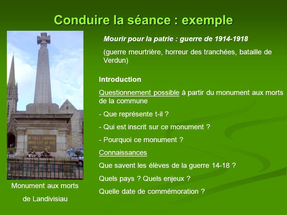Conduire la séance : exemple Introduction Questionnement possible à partir du monument aux morts de la commune - Que représente t-il .