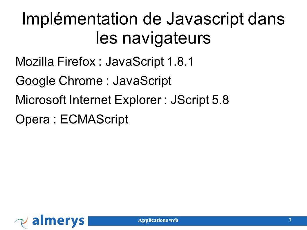 Applications web8 Frameworks JavaScript jQuery, YUI, Prototype, Dojo… Bibliothèques facilitant l écriture de JavaScript : Gestion d évènements Manipulation DOM Animations et composants Ajax Masque les différences d implémentation entre browsers...