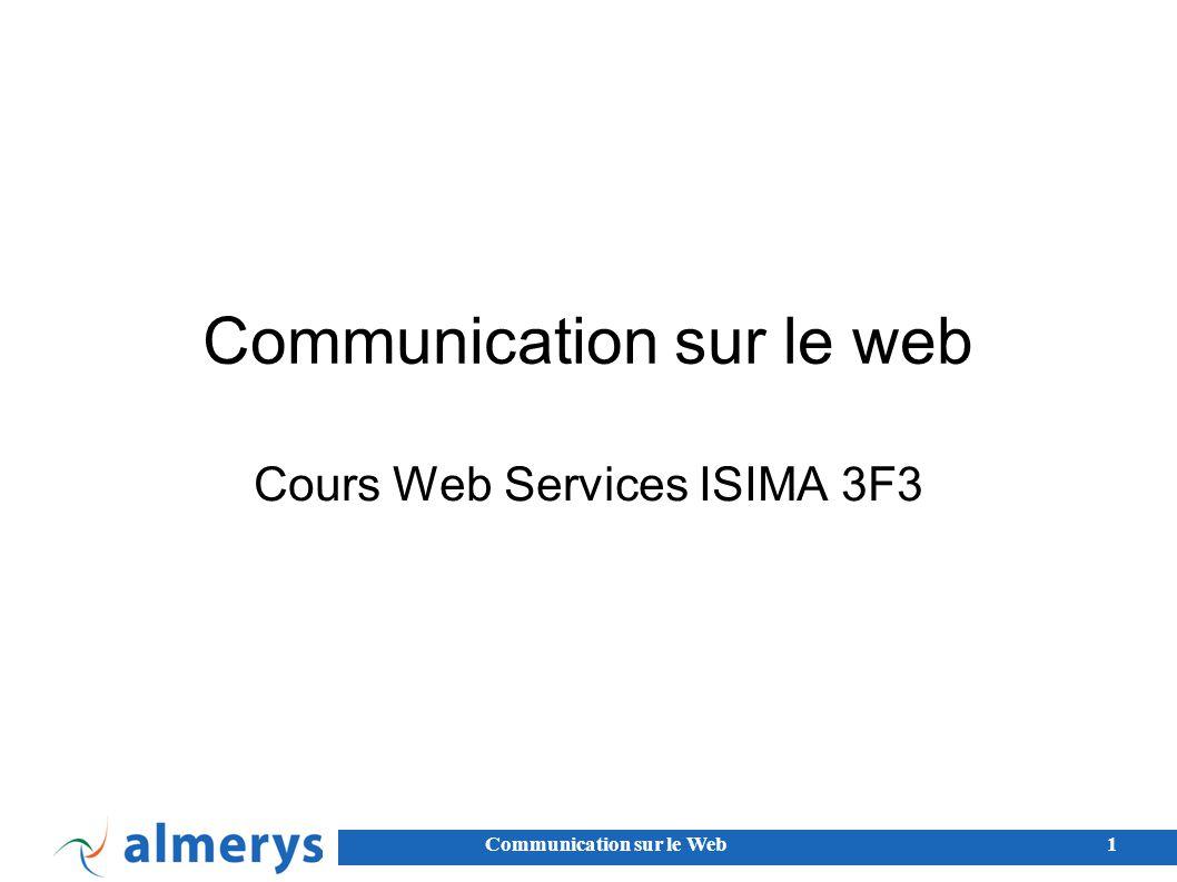 Communication sur le Web2 Besoin Systèmes d information hétérogènes Windows / MAC / Unix...