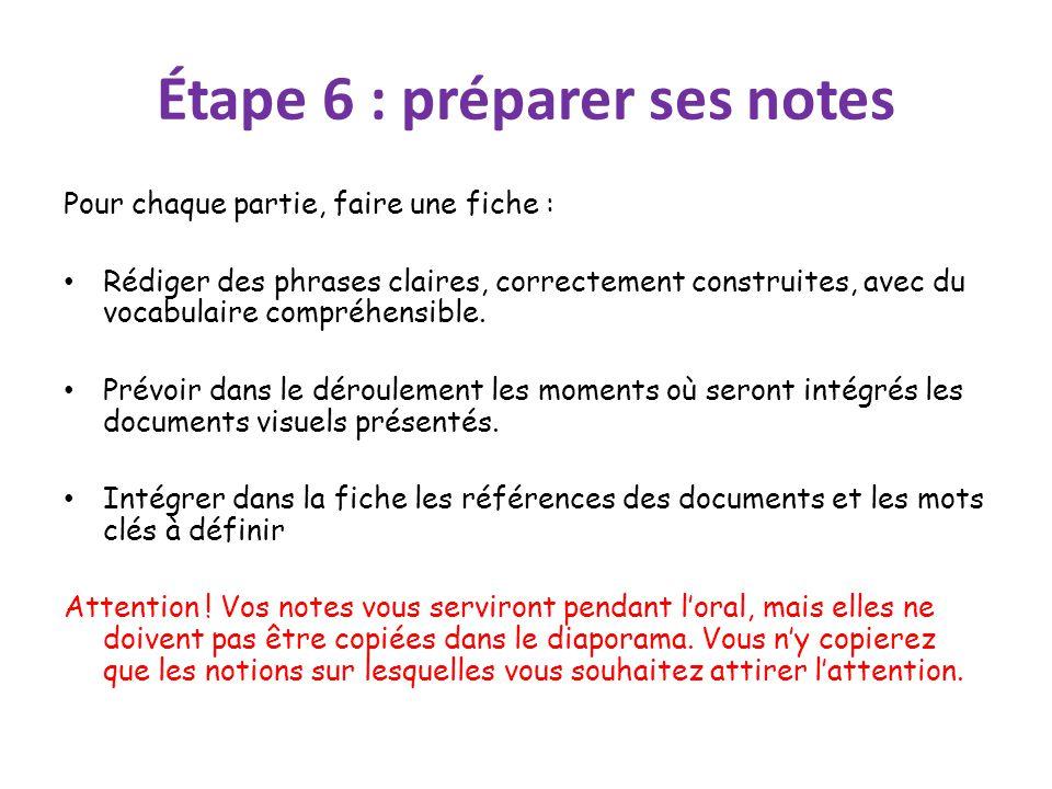 Étape 6 : préparer ses notes Pour chaque partie, faire une fiche : Rédiger des phrases claires, correctement construites, avec du vocabulaire compréhe