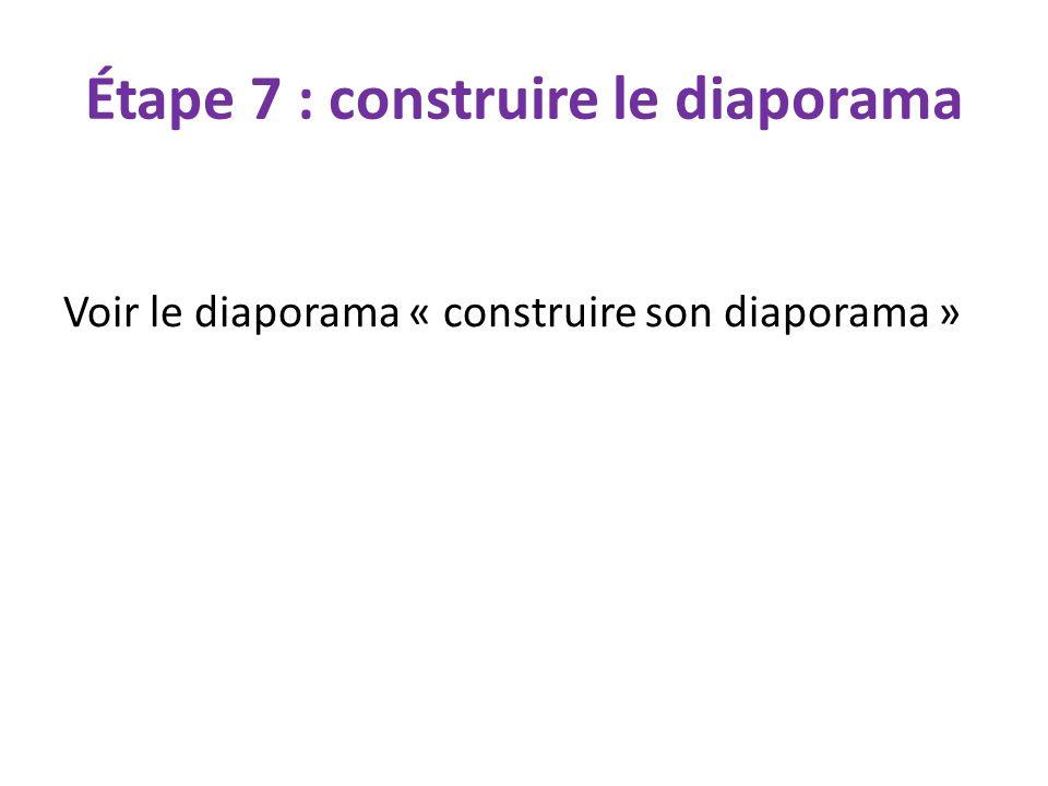 Étape 7 : construire le diaporama Voir le diaporama « construire son diaporama »
