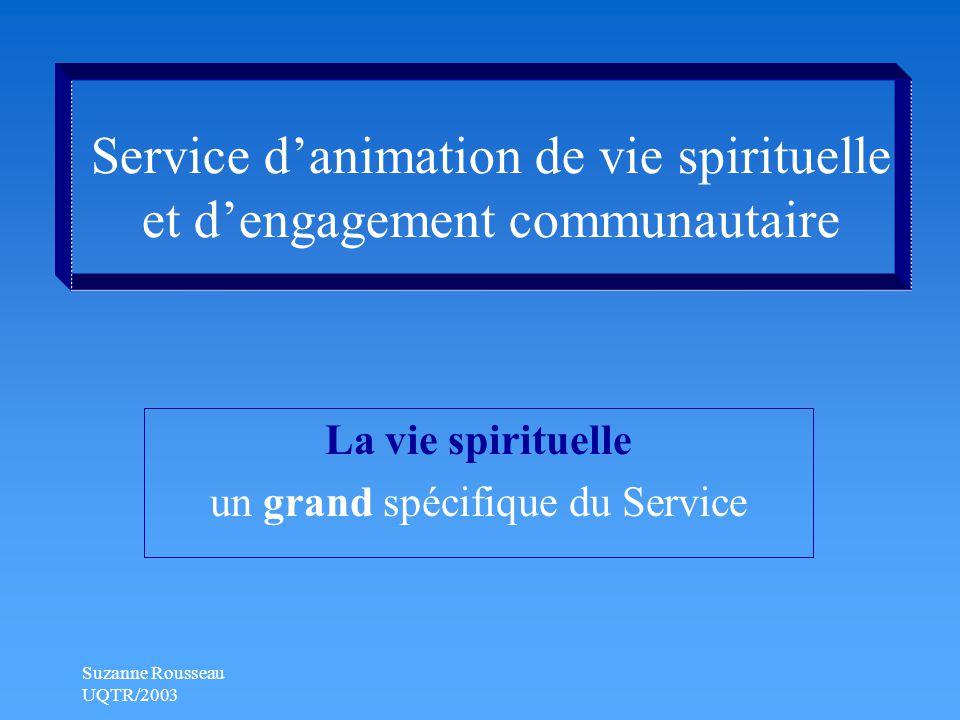 Suzanne Rousseau UQTR/2003 Service d'animation de vie spirituelle et d'engagement communautaire La vie spirituelle un grand spécifique du Service