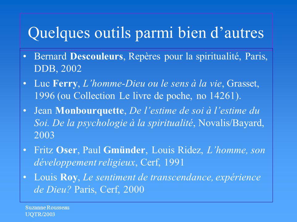 Suzanne Rousseau UQTR/2003 Quelques outils parmi bien d'autres Bernard Descouleurs, Repères pour la spiritualité, Paris, DDB, 2002 Luc Ferry, L'homme-Dieu ou le sens à la vie, Grasset, 1996 (ou Collection Le livre de poche, no 14261).