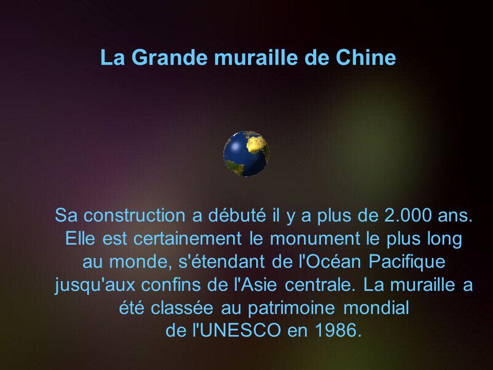 La Grande muraille de Chine Sa construction a débuté il y a plus de 2.000 ans.