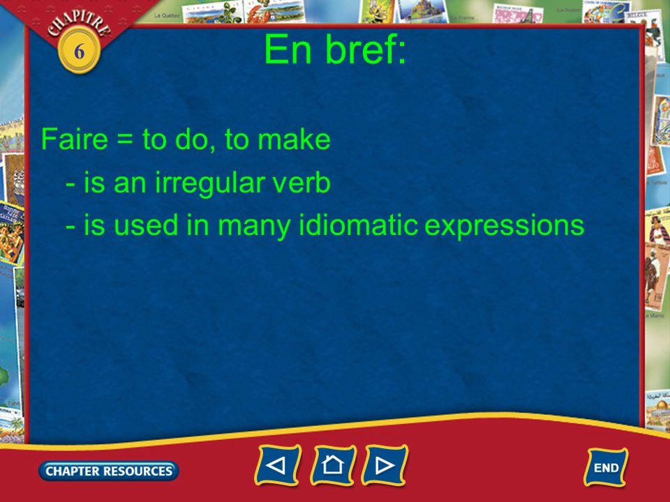 6 Le verbe faire au présent 1.The verb faire (to do, to make) is an irregular verb.
