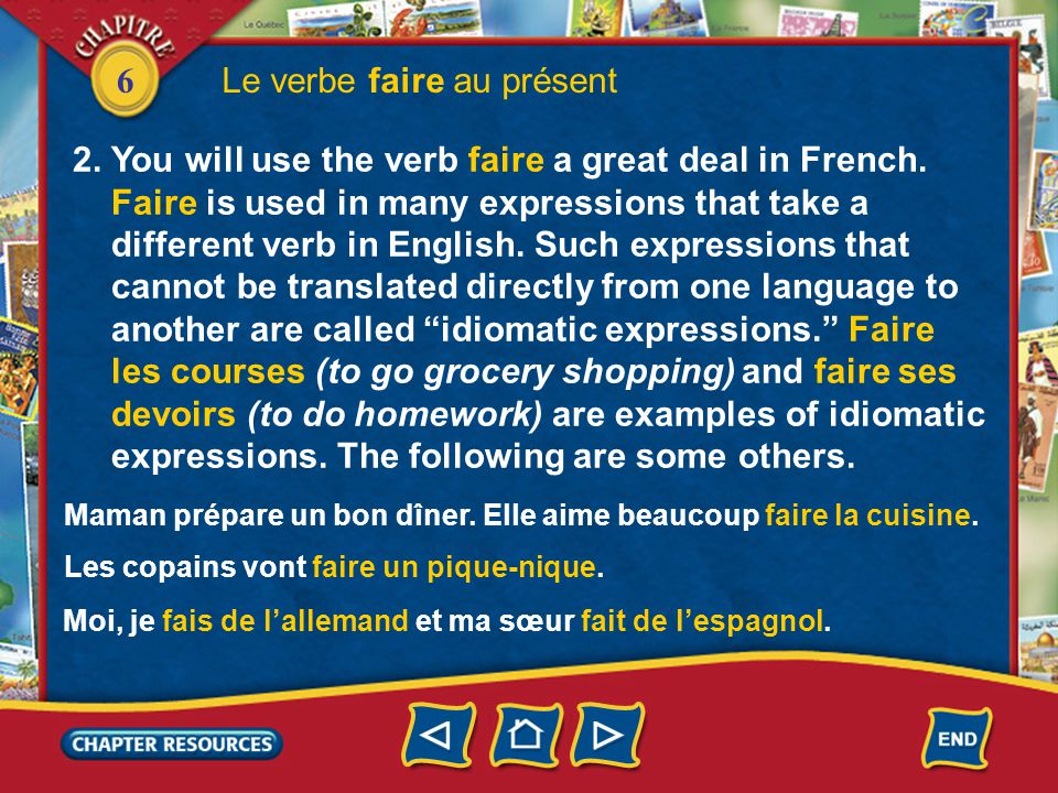 6 Le verbe faire au présent 2. You will use the verb faire a great deal in French. Faire is used in many expressions that take a different verb in Eng