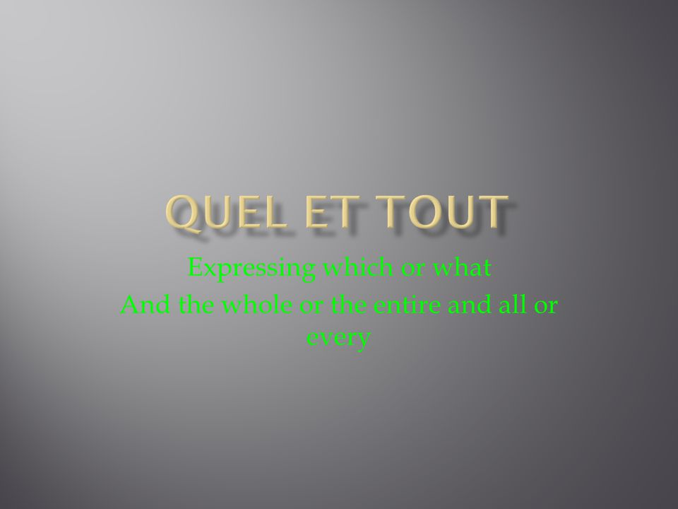  Les normes: 1.2 & 4.2  Les questions essentielles:  What does quel mean and how many forms are there.