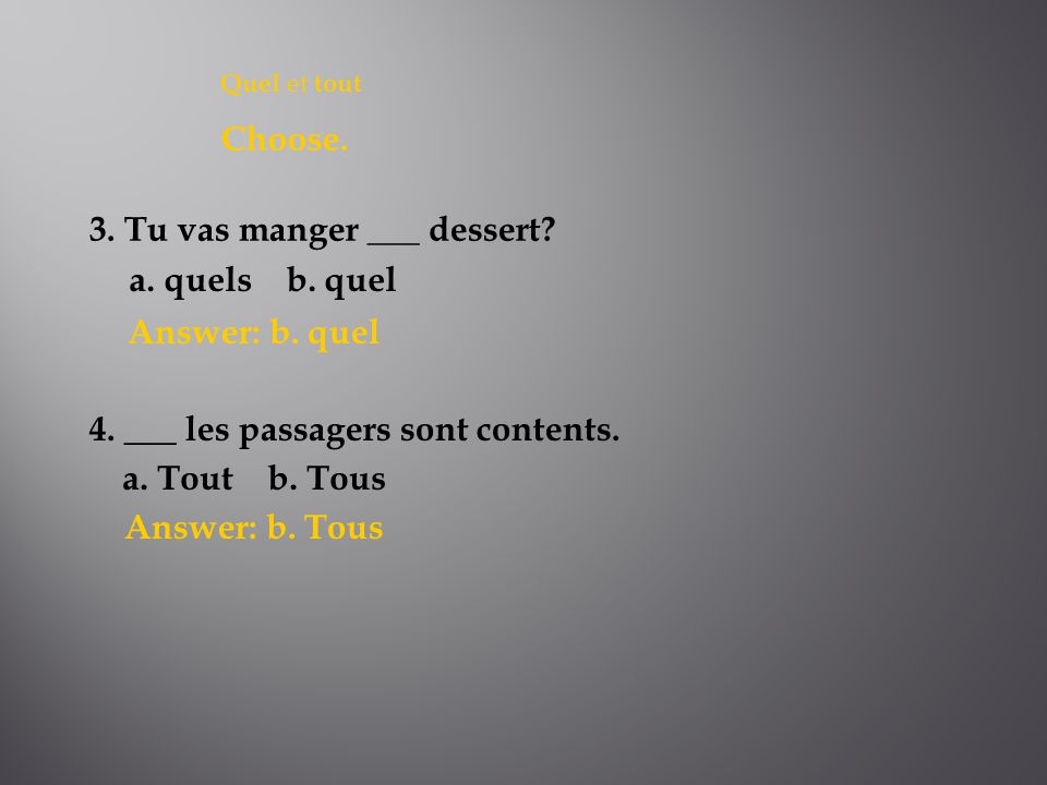 Answer: b. quel Answer: b. Tous Quel et tout Choose.