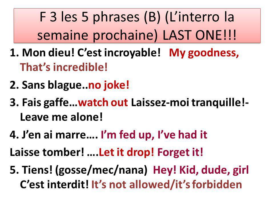 F 3 les 5 phrases (B) (L'interro la semaine prochaine) LAST ONE!!.