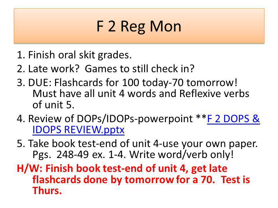 F 2 Reg Mon 1. Finish oral skit grades. 2. Late work.