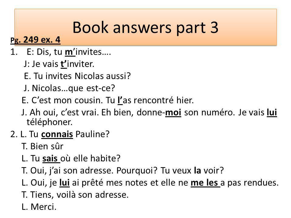 Book answers part 3 Pg. 249 ex. 4 1.E: Dis, tu m'invites….
