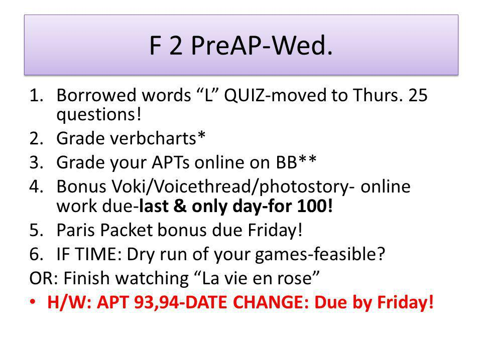 F 2 PreAP-Wed. 1.Borrowed words L QUIZ-moved to Thurs.