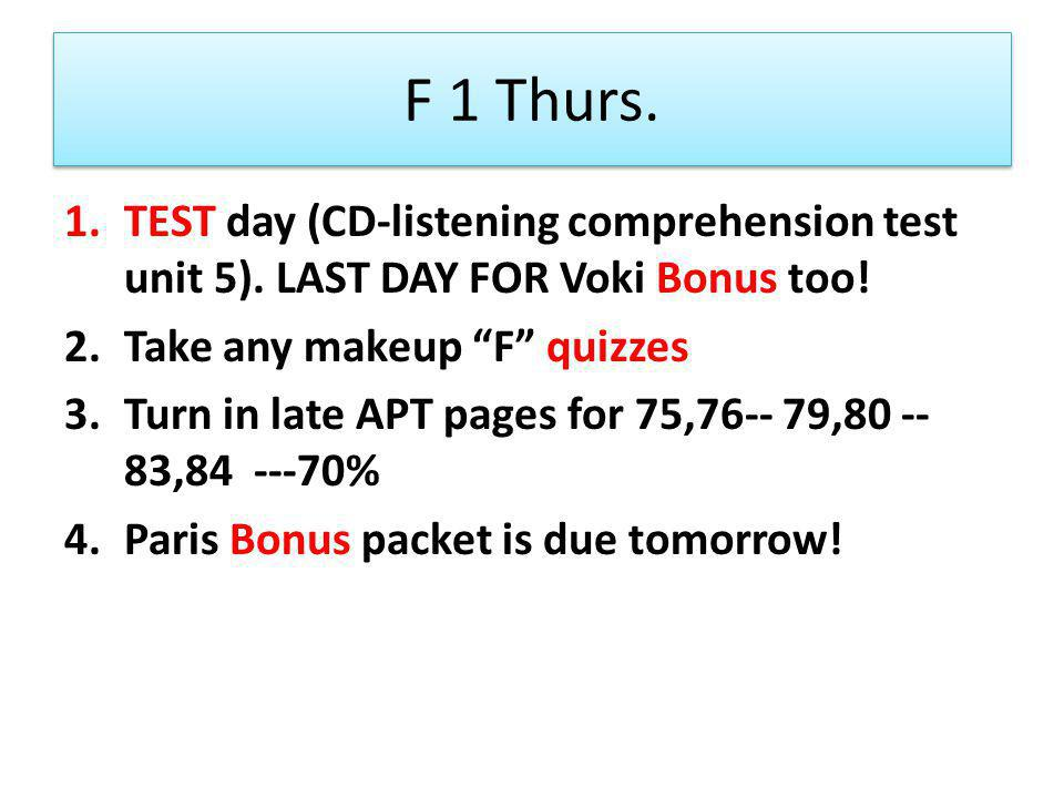 F 1 Thurs. 1.TEST day (CD-listening comprehension test unit 5).