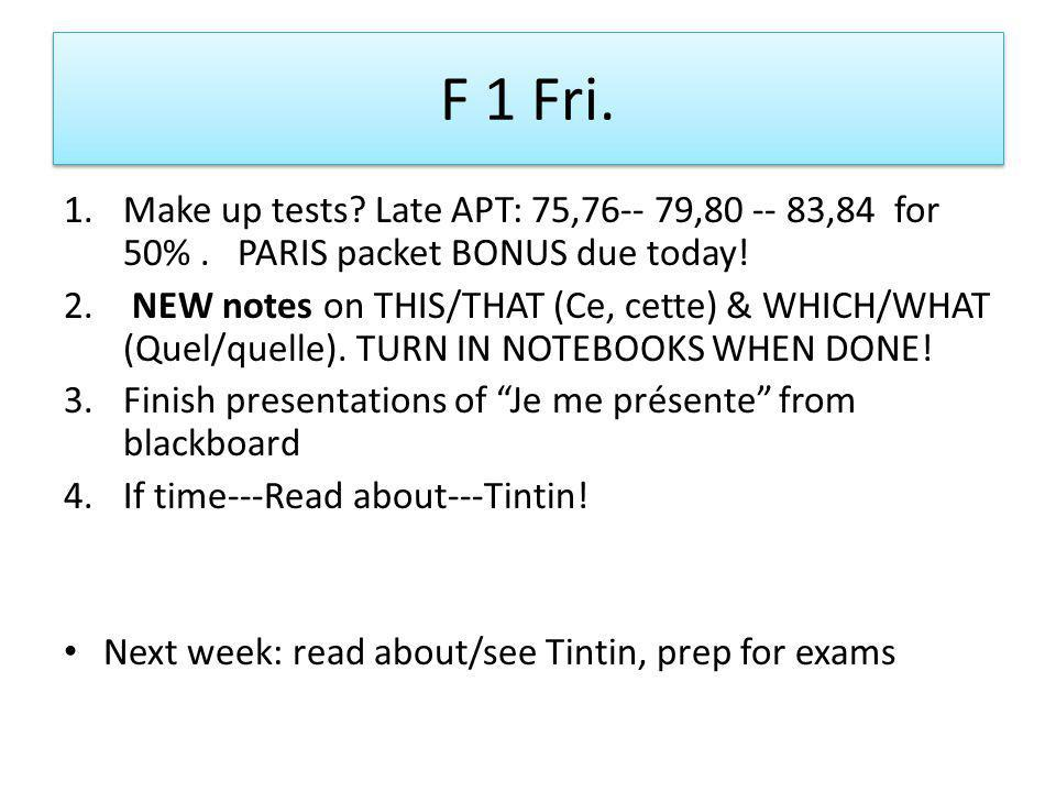 F 1 Fri. 1.Make up tests. Late APT: 75,76-- 79,80 -- 83,84 for 50%.