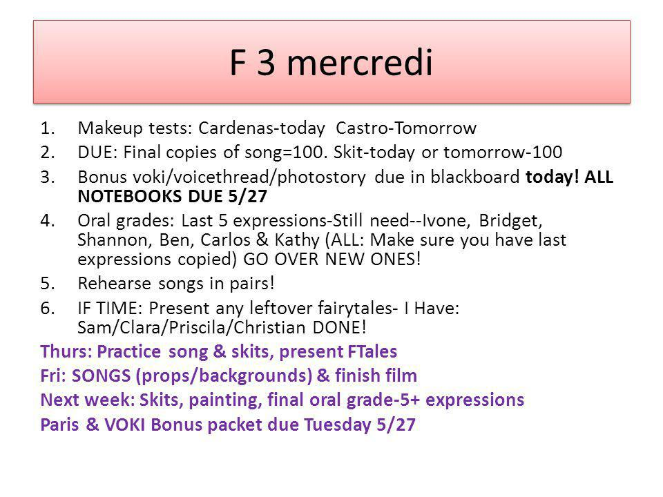 F 3 mercredi 1.Makeup tests: Cardenas-today Castro-Tomorrow 2.DUE: Final copies of song=100.