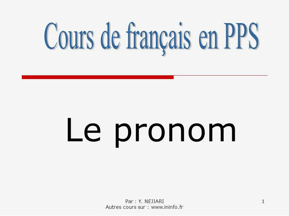 Par : Y. NEJJARI Autres cours sur : www.ininfo.fr 1 Le pronom