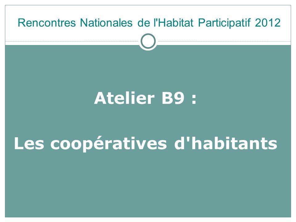 Atelier B9 : Les coopératives d habitants Rencontres Nationales de l Habitat Participatif 2012 Rencontres Nationales de l Habitat Participatif 2012