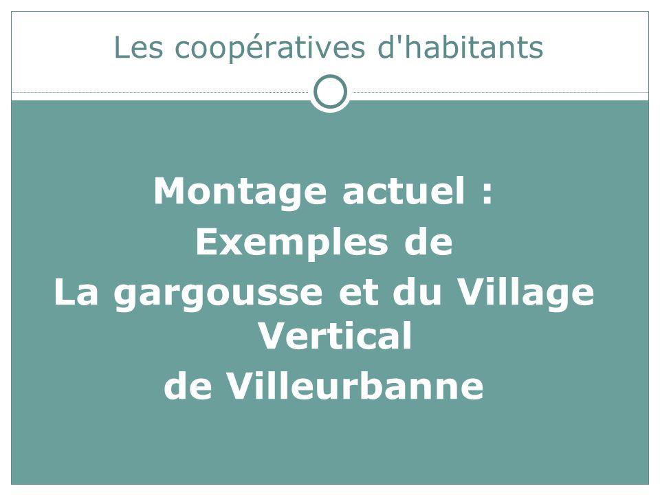 Les coopératives d'habitants Montage actuel : Exemples de La gargousse et du Village Vertical de Villeurbanne