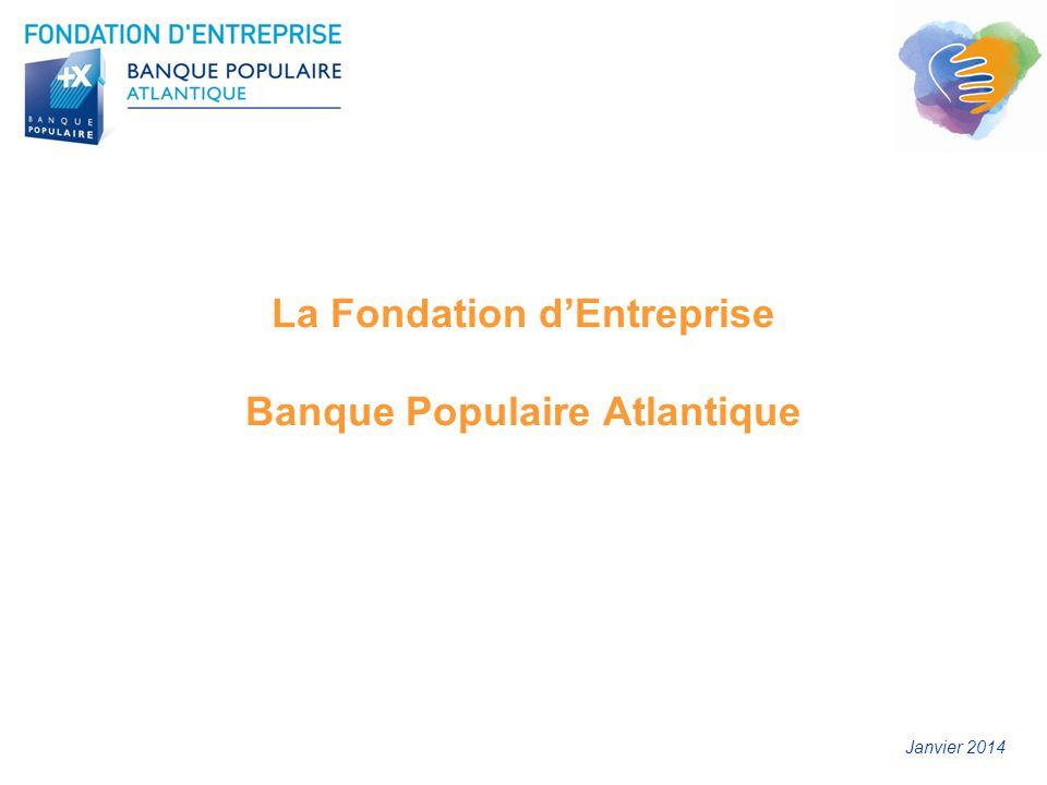 La Fondation d'Entreprise Banque Populaire Atlantique Janvier 2014