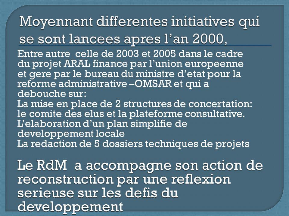 Entre autre celle de 2003 et 2005 dans le cadre du projet ARAL finance par l'union europeenne et gere par le bureau du ministre d'etat pour la reforme administrative –OMSAR et qui a debouche sur: La mise en place de 2 structures de concertation: le comite des elus et la plateforme consultative.