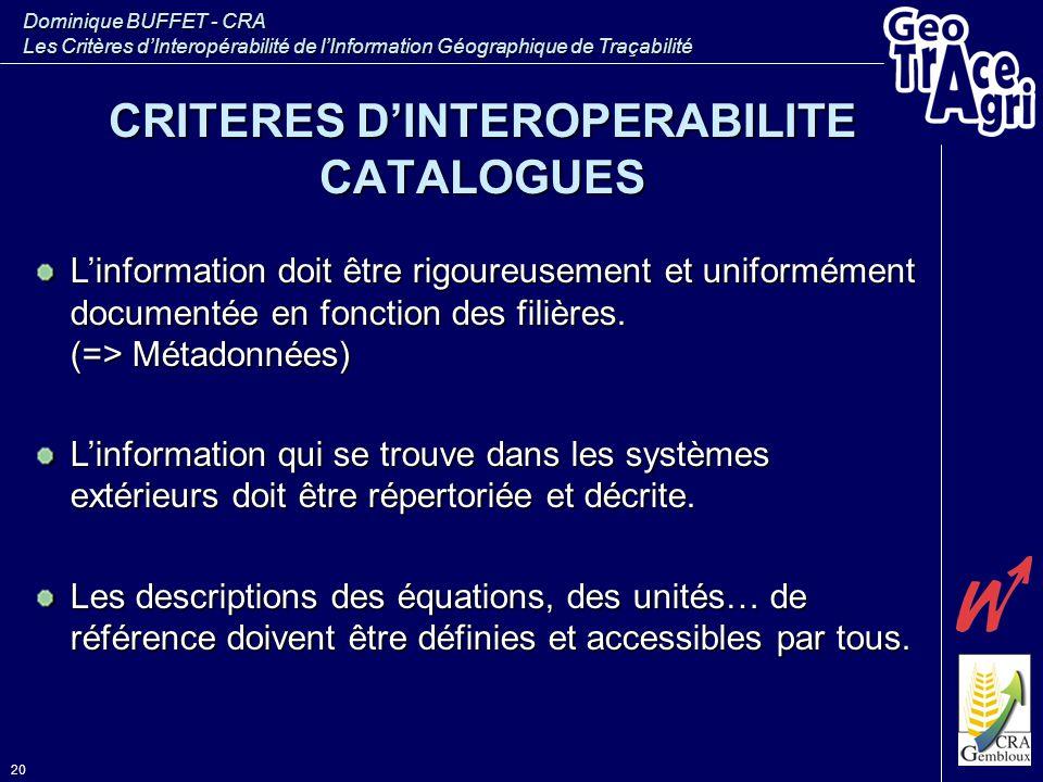 Dominique BUFFET - CRA Les Critères d'Interopérabilité de l'Information Géographique de Traçabilité 20 L'information doit être rigoureusement et unifo
