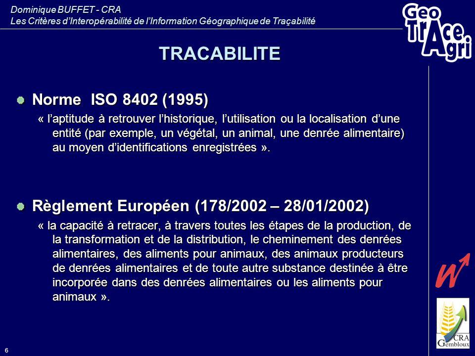 Dominique BUFFET - CRA Les Critères d'Interopérabilité de l'Information Géographique de Traçabilité 6 TRACABILITE Norme ISO 8402 (1995) « l'aptitude à