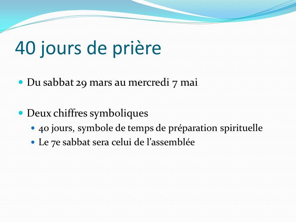 Du sabbat 29 mars au mercredi 7 mai Deux chiffres symboliques 40 jours, symbole de temps de préparation spirituelle Le 7e sabbat sera celui de l'assem
