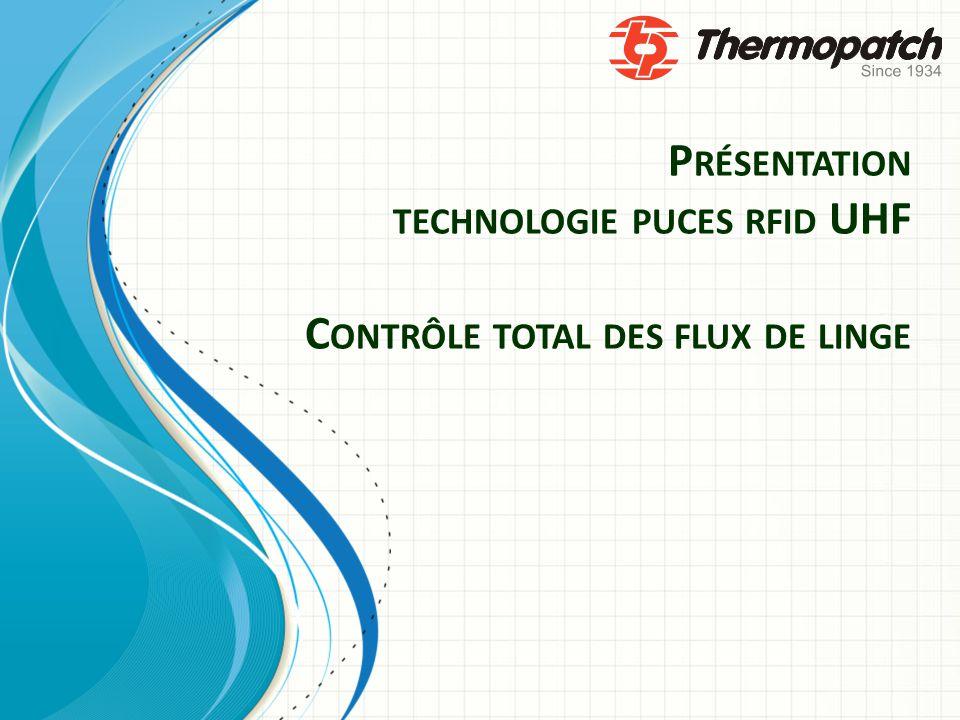 P RÉSENTATION TECHNOLOGIE PUCES RFID UHF C ONTRÔLE TOTAL DES FLUX DE LINGE
