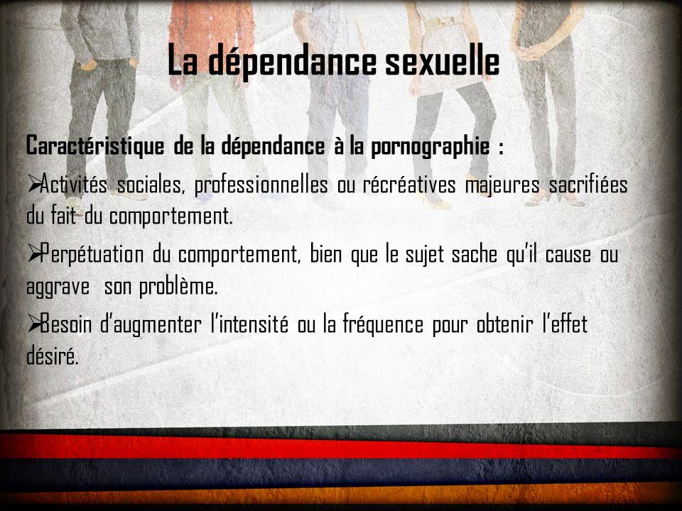 La dépendance sexuelle Conséquences  La pornographie présentent une image faussée et dégradante de la femme, de la sexualité et donc de la vie de couple.