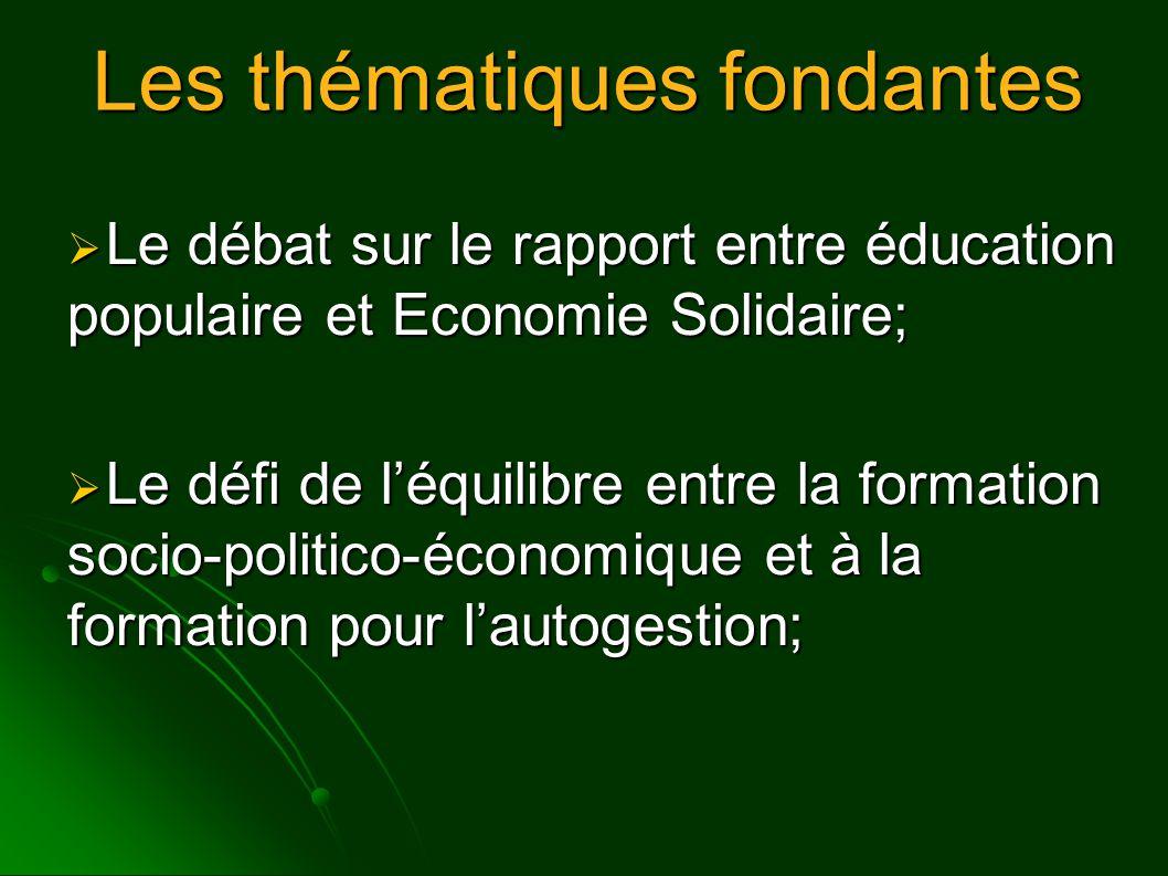 Les thématiques fondantes  Le débat sur le rapport entre éducation populaire et Economie Solidaire;  Le défi de l'équilibre entre la formation socio-politico-économique et à la formation pour l'autogestion;