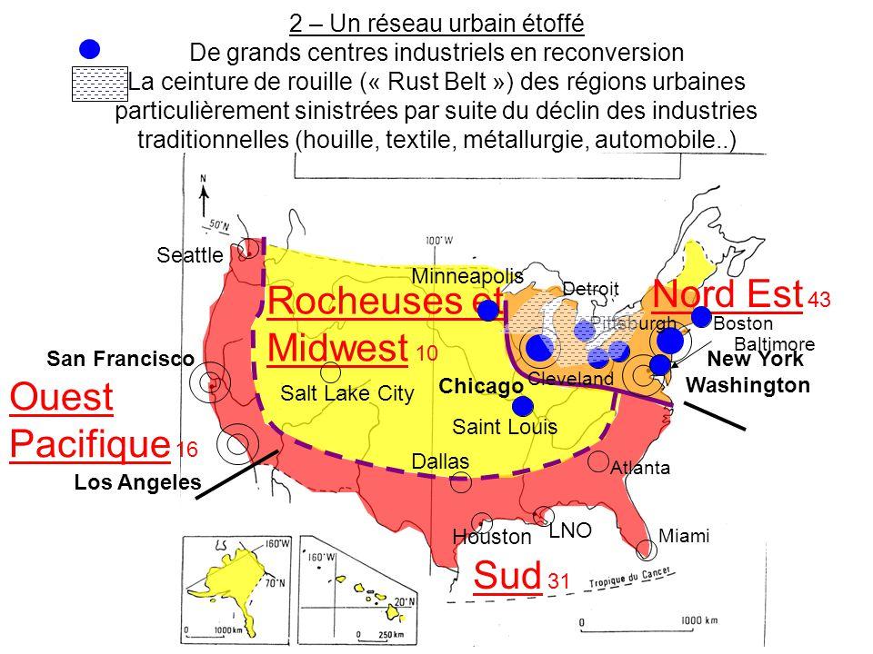 2 – Un réseau urbain étoffé De grands centres industriels en reconversion La ceinture de rouille (« Rust Belt ») des régions urbaines particulièrement