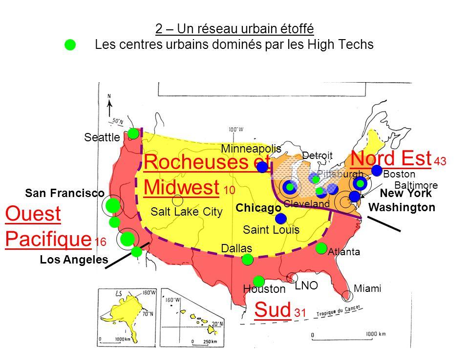 2 – Un réseau urbain étoffé Les centres urbains dominés par les High Techs Sud 31 Nord Est 43 Ouest Pacifique 16 Rocheuses et Midwest 10 New York Wash