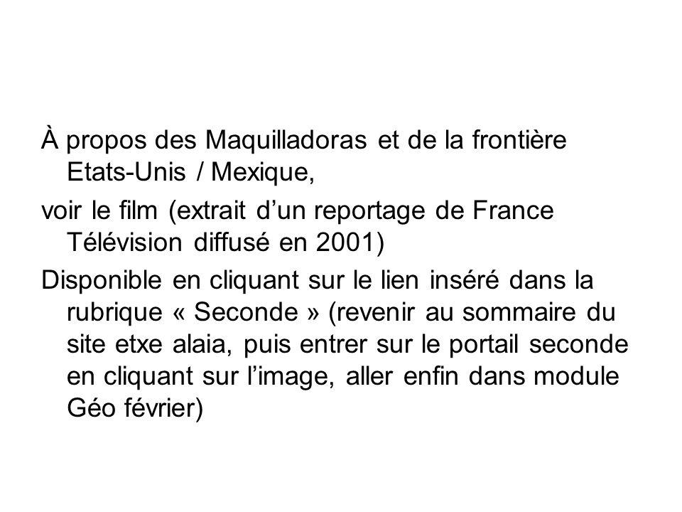 À propos des Maquilladoras et de la frontière Etats-Unis / Mexique, voir le film (extrait d'un reportage de France Télévision diffusé en 2001) Disponi