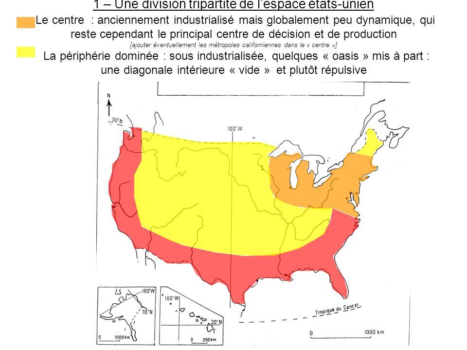 1 – Une division tripartite de l'espace états-unien Le centre : anciennement industrialisé mais globalement peu dynamique, qui reste cependant le prin