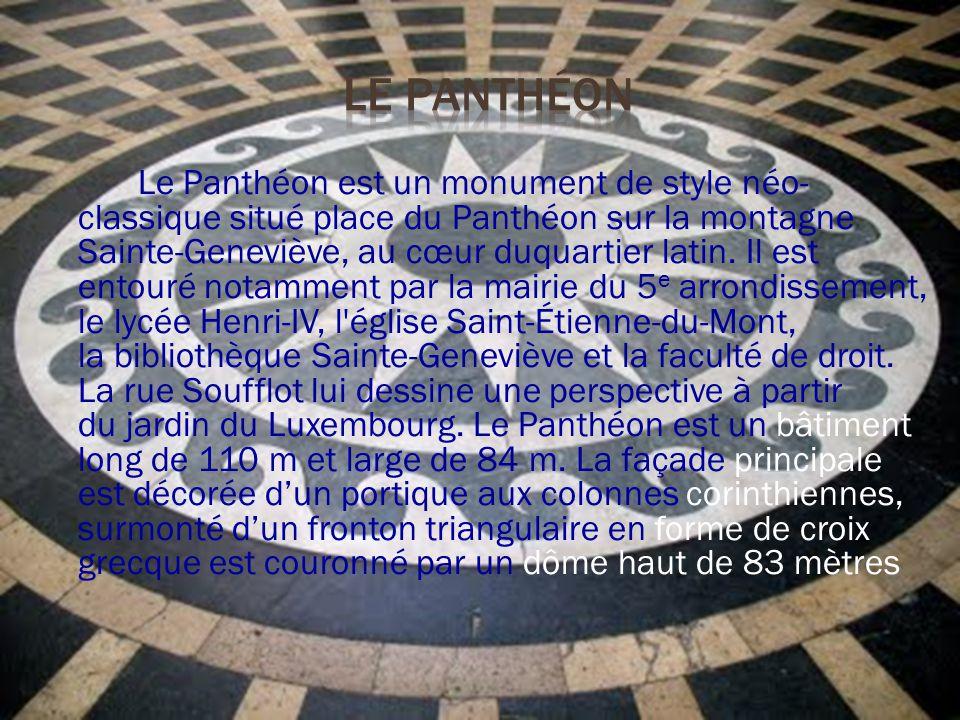 Le Panthéon est un monument de style néo- classique situé place du Panthéon sur la montagne Sainte-Geneviève, au cœur duquartier latin.