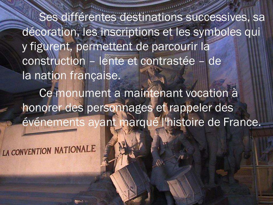 Ses différentes destinations successives, sa décoration, les inscriptions et les symboles qui y figurent, permettent de parcourir la construction – lente et contrastée – de la nation française.