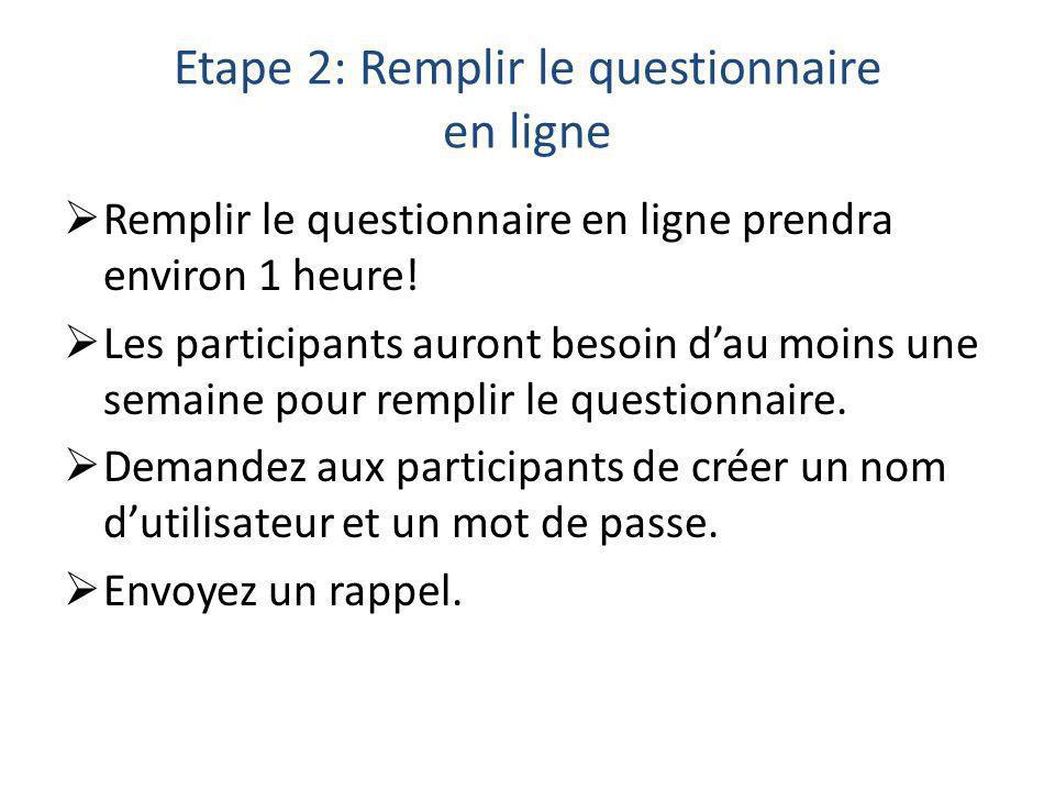 Etape 2: Remplir le questionnaire en ligne  Remplir le questionnaire en ligne prendra environ 1 heure.