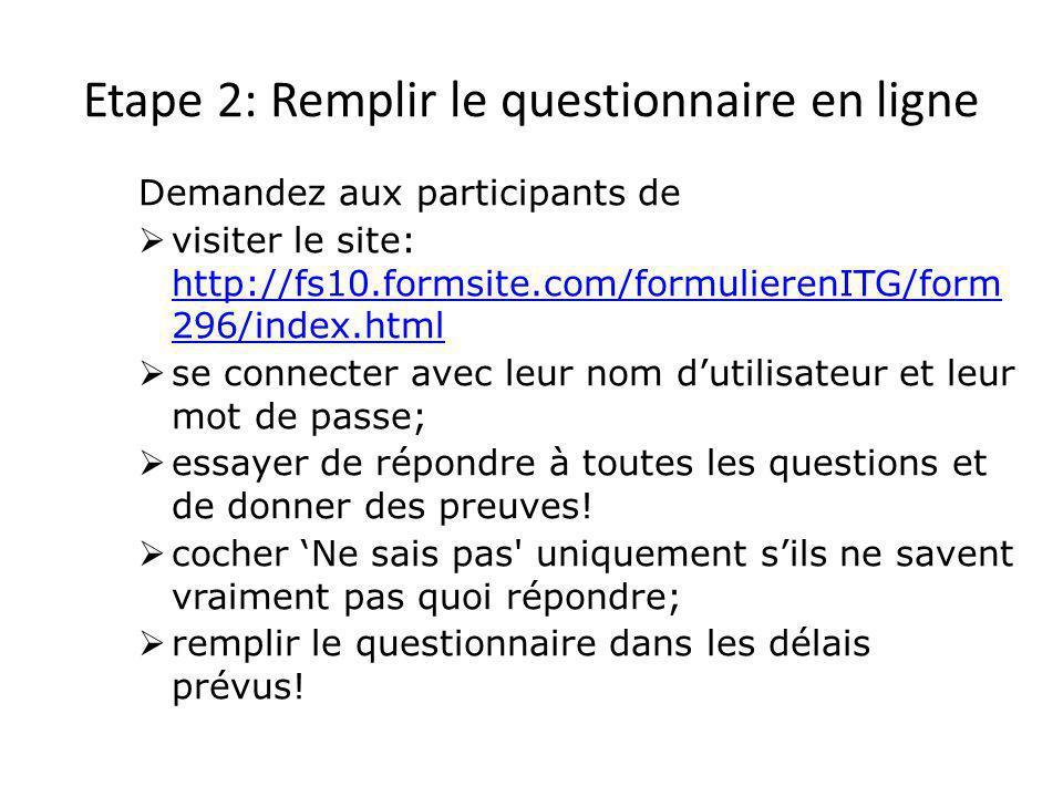 Etape 2: Remplir le questionnaire en ligne Demandez aux participants de  visiter le site: http://fs10.formsite.com/formulierenITG/form 296/index.html http://fs10.formsite.com/formulierenITG/form 296/index.html  se connecter avec leur nom d'utilisateur et leur mot de passe;  essayer de répondre à toutes les questions et de donner des preuves.