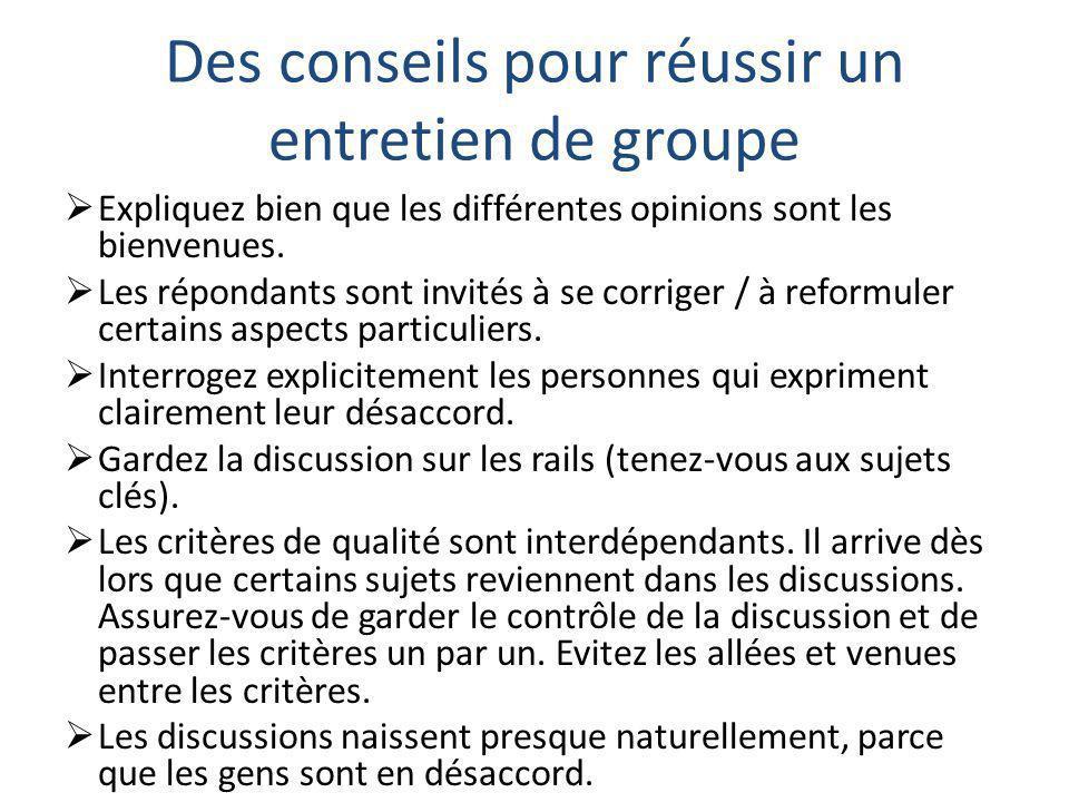Des conseils pour réussir un entretien de groupe  Expliquez bien que les différentes opinions sont les bienvenues.