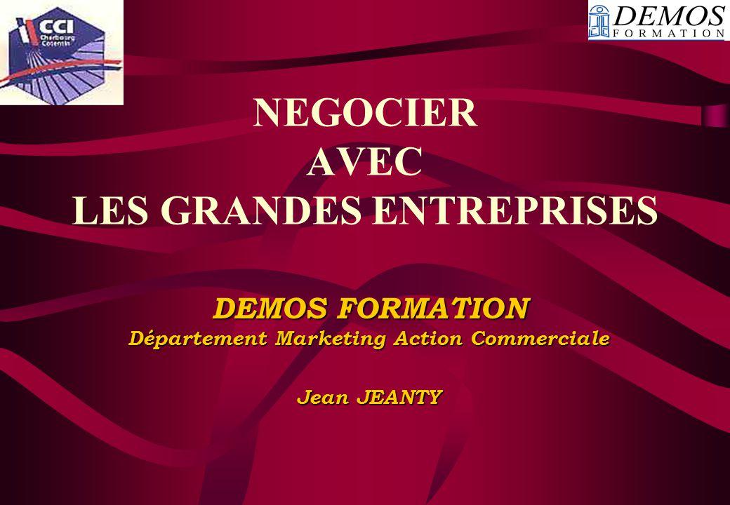 NEGOCIER AVEC LES GRANDES ENTREPRISES DEMOS FORMATION Département Marketing Action Commerciale Jean JEANTY