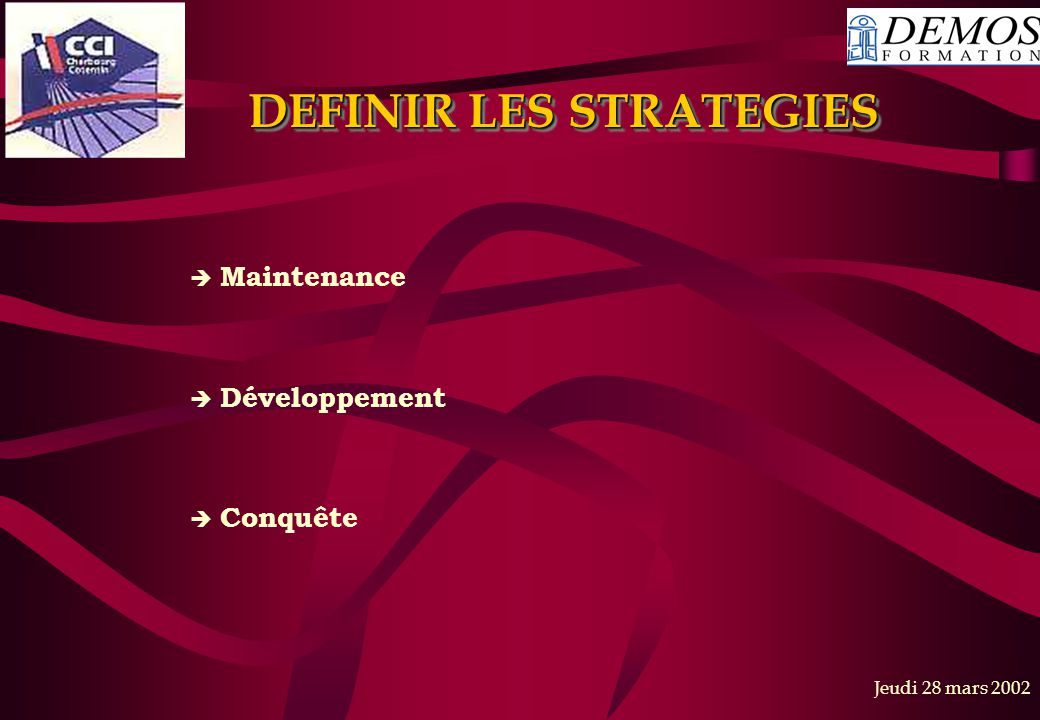 Jeudi 28 mars 2002 DEFINIR LES STRATEGIES  Maintenance  Développement  Conquête