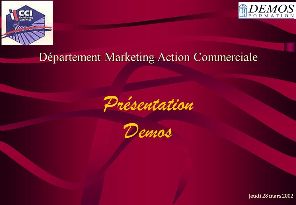 Jeudi 28 mars 2002 Présentation Demos Département Marketing Action Commerciale